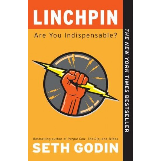 Linchpin: Are You Indispensable? Seth Godin