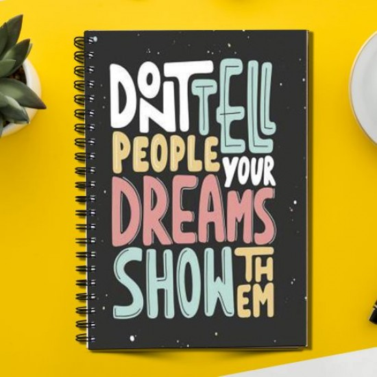 Don't Tell people your DREAM (Spiral note book)
