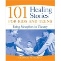 101 Healing Stories for Kids and Teens: Using Metaphors in Therapy (PDF) (Print)