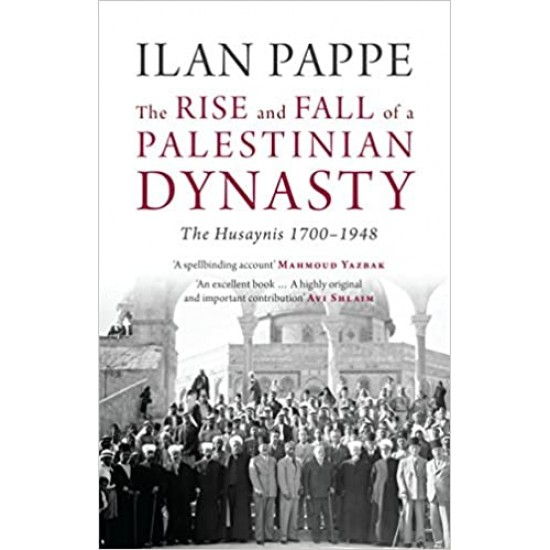 Rise and Fall of a Palestinian Dynasty 1700-1948- (Local Budget book)