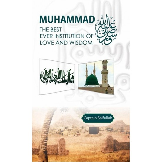 Muhammad ﷺ: The Best Ever Institution of Love and wisdom by Captain Saifullah (ENG)