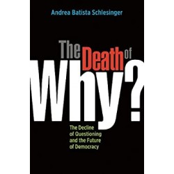 The Death of Why?: The Decline of Questioning and the Future of Democracy  (PDF) (Print)