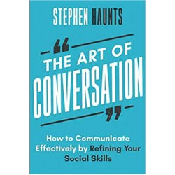 The Art of Conversation: How to Communicate Effectively by Refining Your Social Skills  (PDF) (Print)