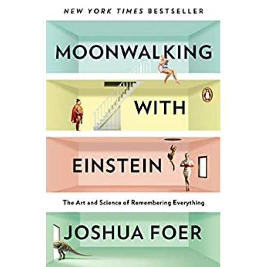 Moonwalking with Einstein: The Art and Science of Remembering Everything (PDF) (Print)