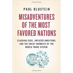 Misadventures of the Most Favored Nations: Clashing Egos, Inflated Ambitions, and the Great Shambles of the World Trade System (PDF) (Print)