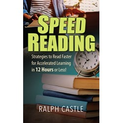 Speed Reading: Advanced Strategies to Read Faster for Accelerated Learning in 12 Hours or Less! (PDF) (Print)