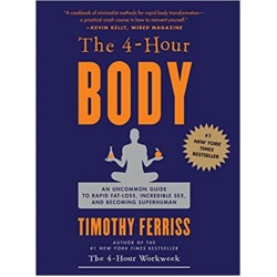 The 4 Hour Body: An Uncommon Guide to Rapid Fat Loss, Incredible Sex and Becoming Superhuman  (PDF) (Print)