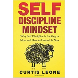 Self Discipline Mindset: Why Self Discipline Is Lacking In Most And How To Unleash It Now  (PDF) (Print)