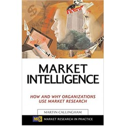 Market Intelligence: How and Why Organizations Use Market Research (Market Research in Practice) (PDF) (Print)