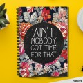 Ain't Nobody got time for That (Spiral note book)