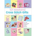 101 Weekend Cross Stitch Gifts: Over 350 Quick-to-Stitch Motifs for Perfect Presents