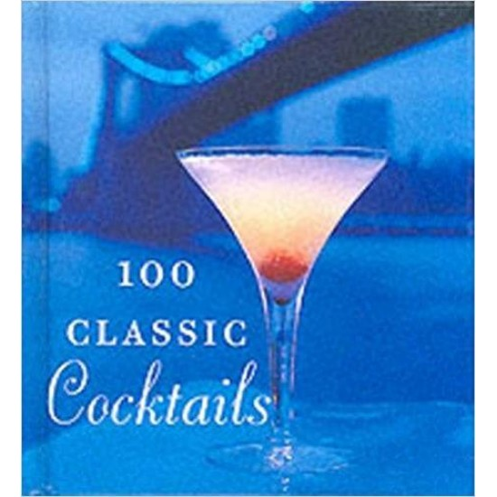 100 Classic Cocktails: Drink Recipes for All Occasions (Tiny Folio)