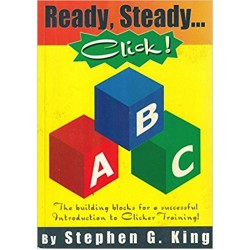 Ready, Steady, Click!: The Building Blocks for a Successful Introduction to Clicker Training!