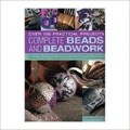 Complete Beads And Beadwork : Over 100 Practical Projects