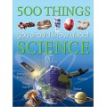 500 Things You Should Know About Science