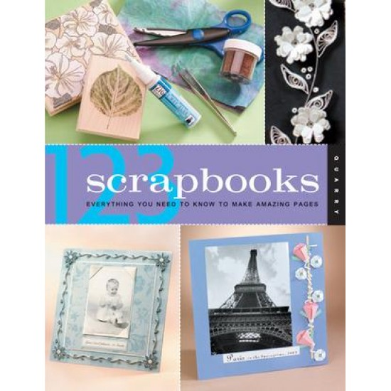 123 Scrapbooks: Everything You Need To Know To Make Amazing Pages