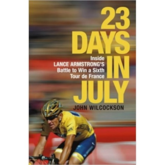 23 Days in July: Inside Lance Armstrong's Battle to Win a Sixth Tour De France