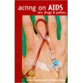 Acting on AIDS: Sex, Drugs and Politics