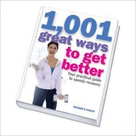 1, 001 Great Ways to Get Better - Your Practical Guide to Speedy Recovery