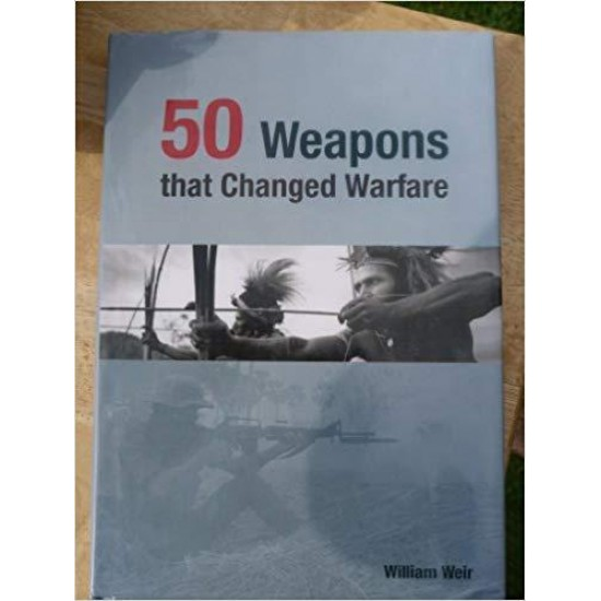 50 Weapons That Changed Warfare