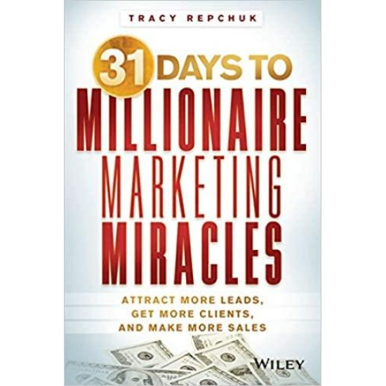 31 Days to Millionaire Marketing Miracles: Attract More Leads, Get More Clients, and Make More Sales