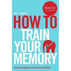 How To Train Your Memory (How To: Academy Book 7) - (Local Budget book)