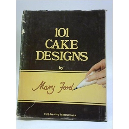 101 Cake Designs by Mary Ford (The classic step-by-step series)